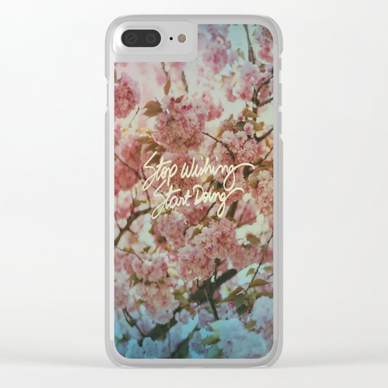 Stop wishing Start doing Clear iPhone Case