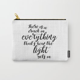 There is a crack in everything - Leonard Cohen quote Carry-All Pouch