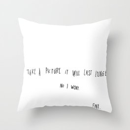 Take picture it will last longer. Throw Pillow