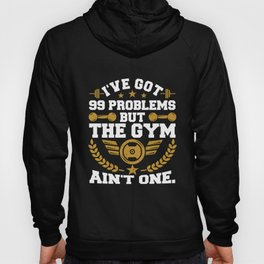 I've Got 99 Problems But The Gym Ain't One Hoody
