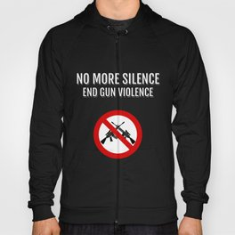 No More Silence End Gun Violence Hoody