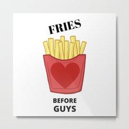 Fries Before Guys! Metal Print