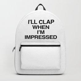 I'll Clap When I'm Impressed Backpack