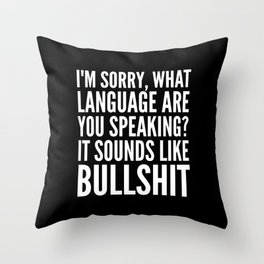 I'm Sorry, What Language Are You Speaking? It Sounds Like Bullshit (Black & White) Throw Pillow