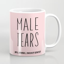Male Tears, 100% Organic, Freshly Roasted Coffee Mug