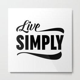 Live Simply Metal Print