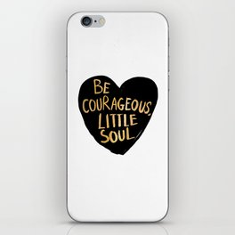 Be Courageous, Little Soul iPhone Skin