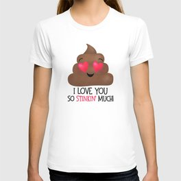 I Love You So Stinkin' Much! - Poop T-shirt