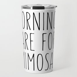 Mornings Are For Mimosas Travel Mug