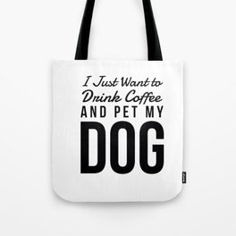 I Just Want to Drink Coffee and Pet My Dog in Black Vertical Tote Bag