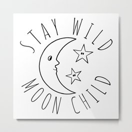 Stay Wild Moon Child Print Metal Print