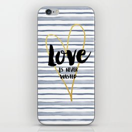 Love is Never Wasted iPhone Skin