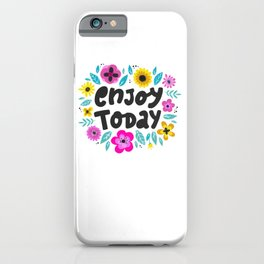 Enjoy Today - hand drawn quotes illustration. Funny humor. Life sayings. iPhone Case