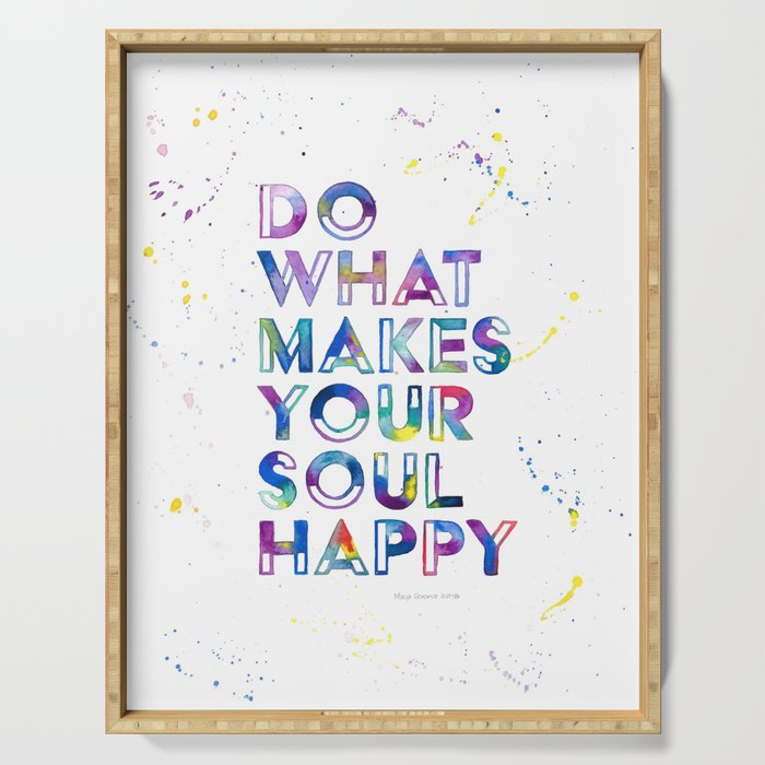 Do What Makes Your Soul Happy Serving Tray