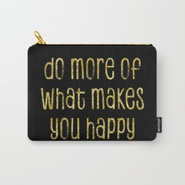 TEXT ART GOLD Do more of what makes you happy Carry-All Pouch