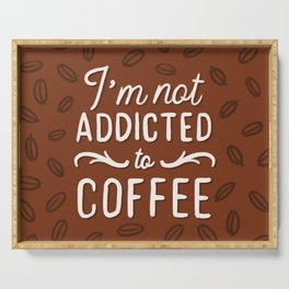 Not addicted to Coffee Serving Tray