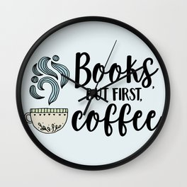 Books, But First, Coffee (Colour) Wall Clock