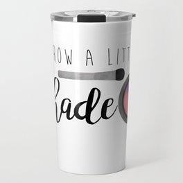 Throw A Little Shade Travel Mug