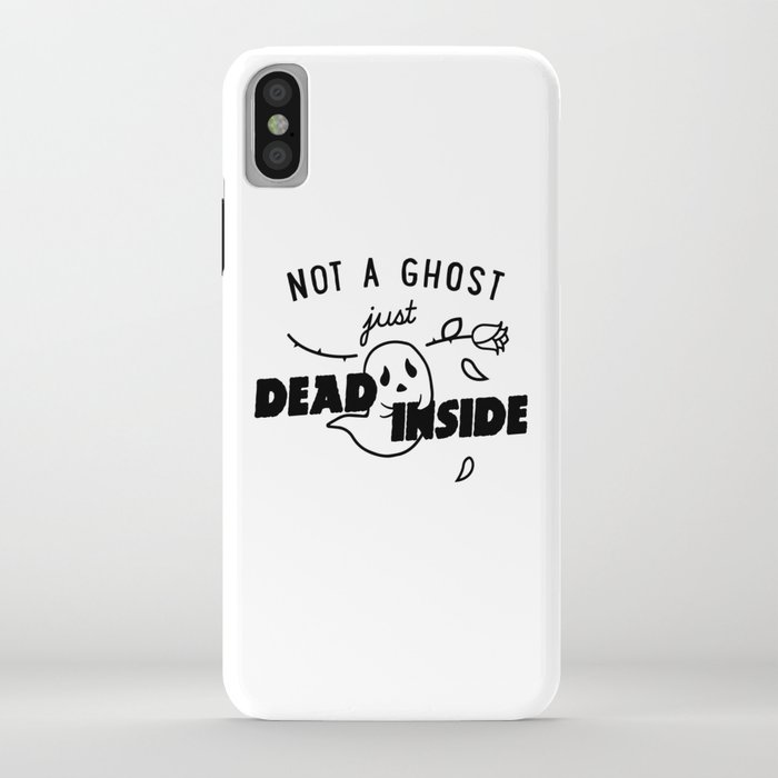 not a ghost, just dead inside iphone case