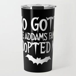So goth the Addams family adopted me Travel Mug