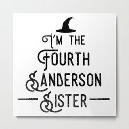 I'm The Fourth Sanderson Sister Metal Print