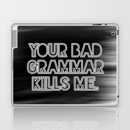 Your bad grammar kills me. Laptop & iPad Skin