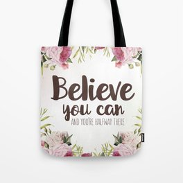 Believe you can and you're halfway there Inspirational Quote Tote Bag