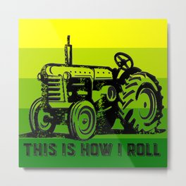 This is how I roll tractor tee Metal Print