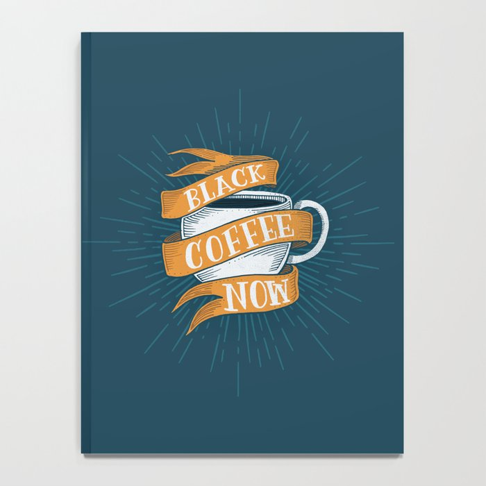 BLACK COFFEE NOW! Notebook