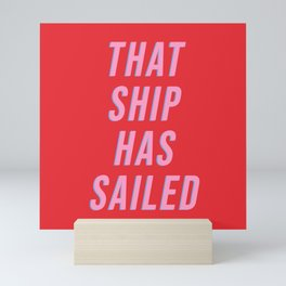 That Ship Has Sailed Mini Art Print