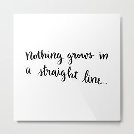 Nothing grows in a straight line Metal Print