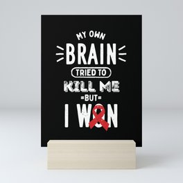 My Own Brain Tried To Kill Me But I Won Mini Art Print
