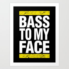 Bass To My Face (yellow/white) Art Print