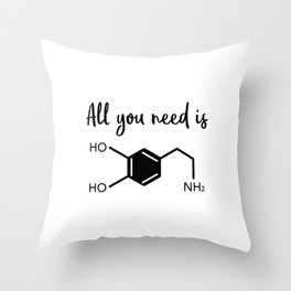All you need is dopamine Throw Pillow