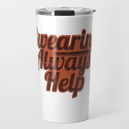 """Fan of Swearing? This """"Swearing Always help"""" Funny, simple yet eye-catching design is made  for you! Travel Mug"""