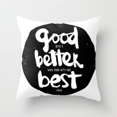 GOOD BETTER BEST Throw Pillow