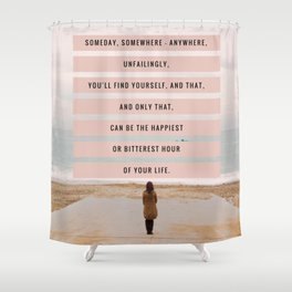 Someday, Somewhere, Anywhere... Shower Curtain