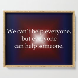 Everyone Can Help Someone Serving Tray