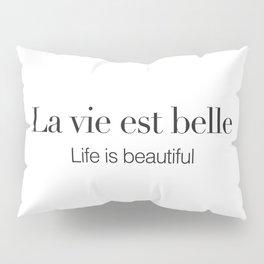 La vie est belle Pillow Sham