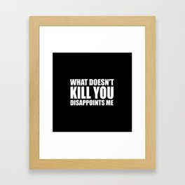 What doesn't kill you funny quote Framed Art Print