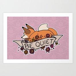 be quiet Art Print