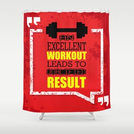 An excellent workout leads to qualified result Inspirational fitness Quote Design Shower Curtain