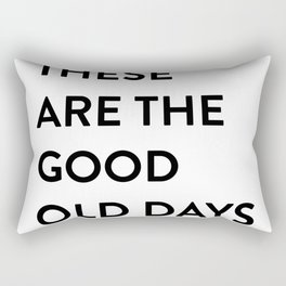 These Are The Good Old Days Rectangular Pillow