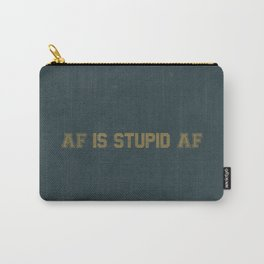 AF Is Stupid AF Carry-All Pouch