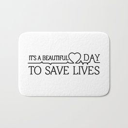 Its a beautiful day to save lives Bath Mat