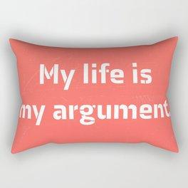 My life is my argument. Rectangular Pillow