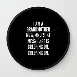 I am a grandmother now and that means age is creeping on creeping on Wall Clock