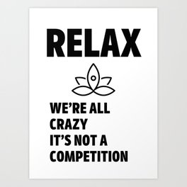 Relax we're all crazy Art Print