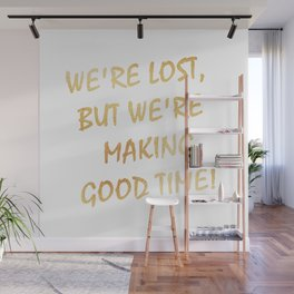 We're Lost, But We're Making Good Time Wall Mural