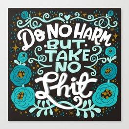 Sh*t People Say: Do No Harm But Take No Shit Canvas Print